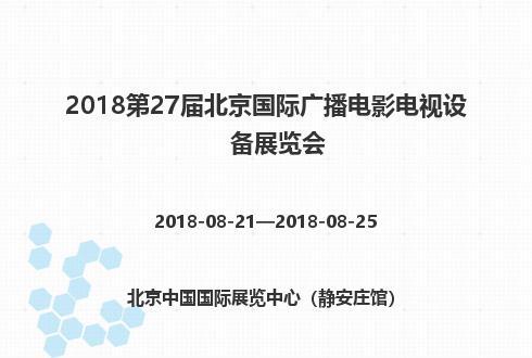 2018第27届北京国际广播电影电视设备展览会