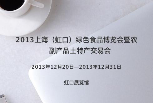 2013上海(虹口)绿色食品博览会暨农副产品土特产交易会