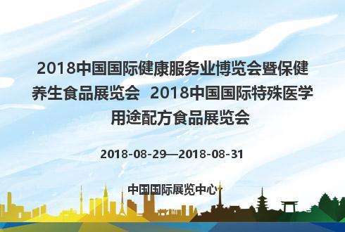 2018中国国际健康服务业博览会暨保健养生食品展览会  2018中国国际特殊医学用途配方食品展览会